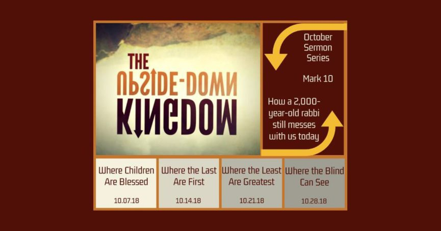 October 2018 Sermon Series The Upside-Down Kingdom