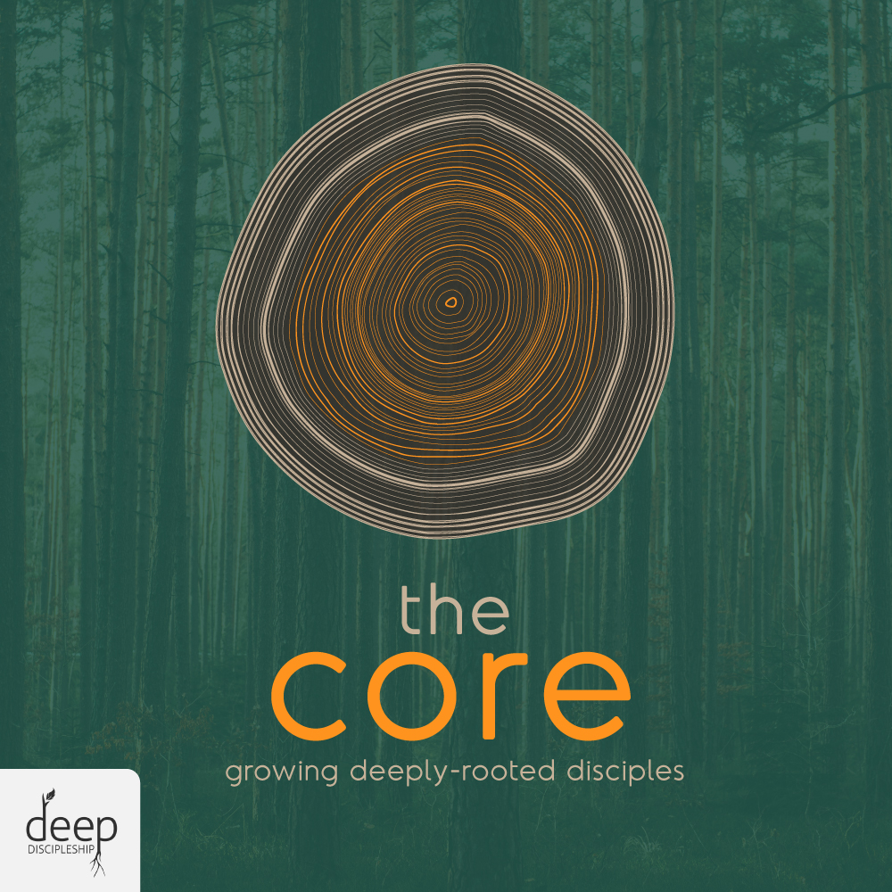 Core: Growing Deeply-Rooted Disciples