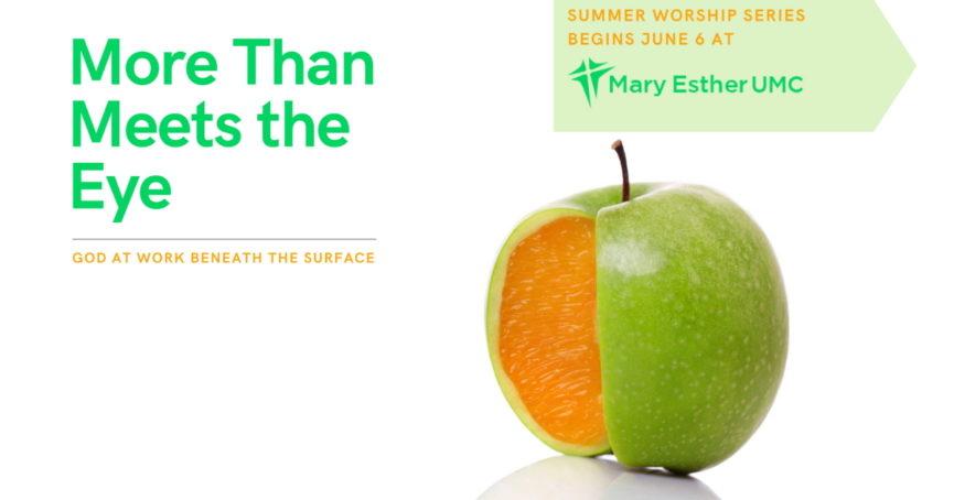 Summer Worship Series: More Than Meets the Eye