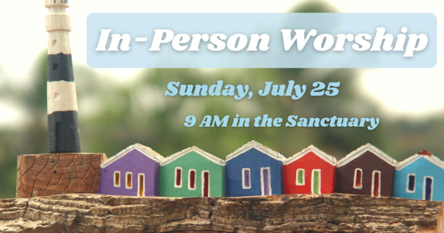 In-Person Worship July 25, 2021