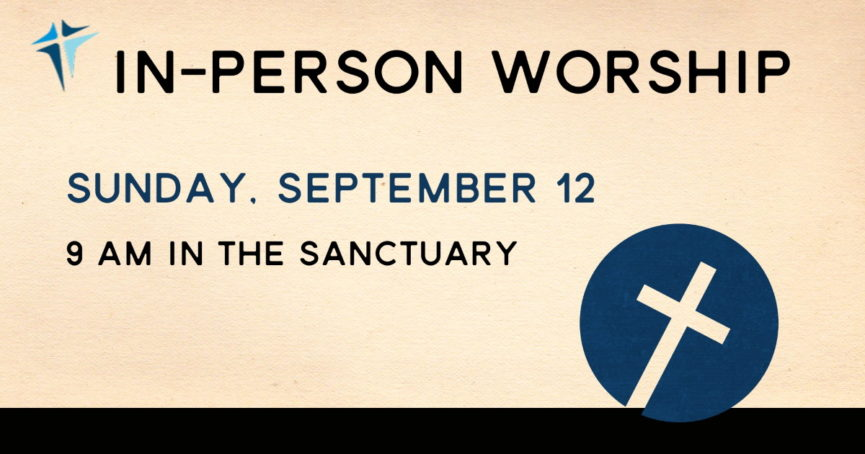 In-Person Worship September 12, 2021